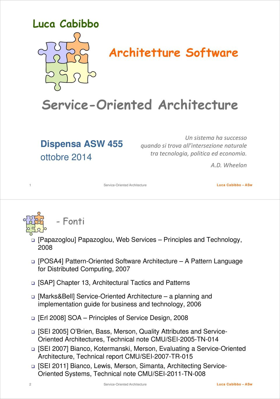 Wheelon 1 -Fonti [Papazoglou] Papazoglou, Web Services Principles and Technology, 2008 [POSA4] Pattern-Oriented Software Architecture A Pattern Language for Distributed Computing, 2007 [SAP] Chapter