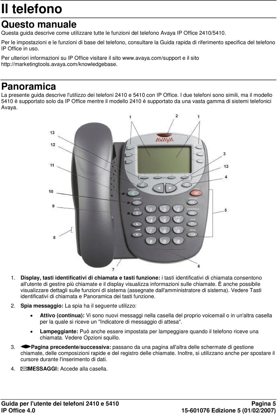 avaya.com/support e il sito http://marketingtools.avaya.com/knowledgebase. Panoramica La presente guida descrive l'utilizzo dei telefoni 2410 e 5410 con IP Office.
