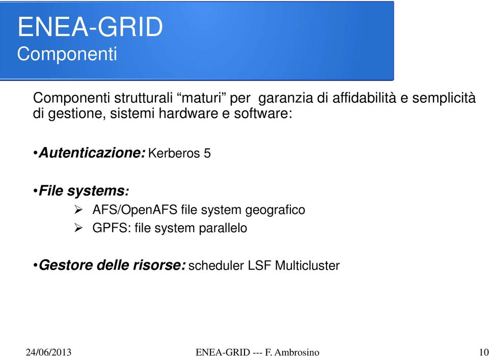 File systems: AFS/OpenAFS file system geografico GPFS: file system parallelo