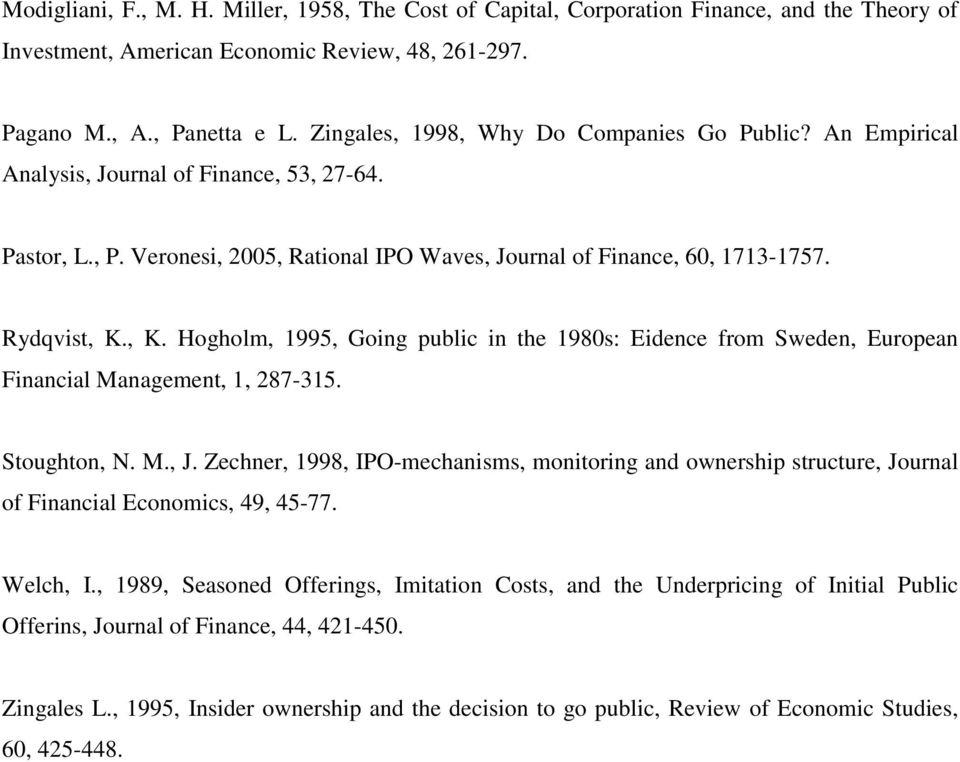 , K. Hogholm, 1995, Going public in the 1980s: Eidence from Sweden, European Financial Management, 1, 287-315. Stoughton, N. M., J.