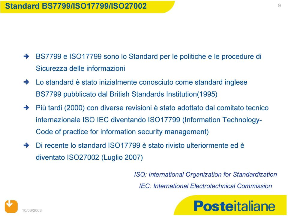 comitato tecnico internazionale ISO IEC diventando ISO17799 (Information Technology- Code of practice for information security management) Di recente lo standard