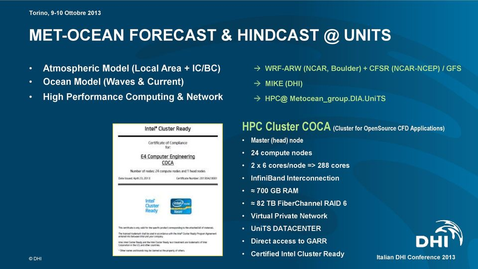 UniTS HPC Cluster COCA (Cluster for OpenSource CFD Applications) Master (head) node 24 compute nodes 2 x 6 cores/node => 288