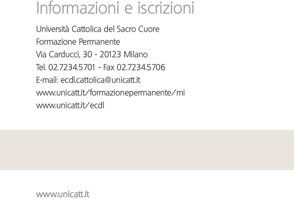 5701 - Fax 02.7234.5706 E-mail: ecdl.cattolica@unicatt.it www.