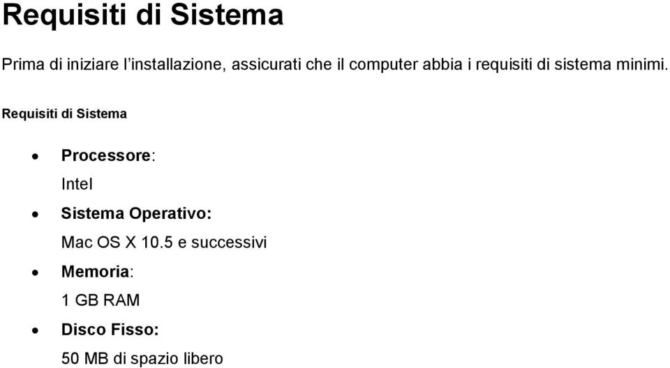 Requisiti di Sistema Processore: Intel Sistema Operativo: Mac OS