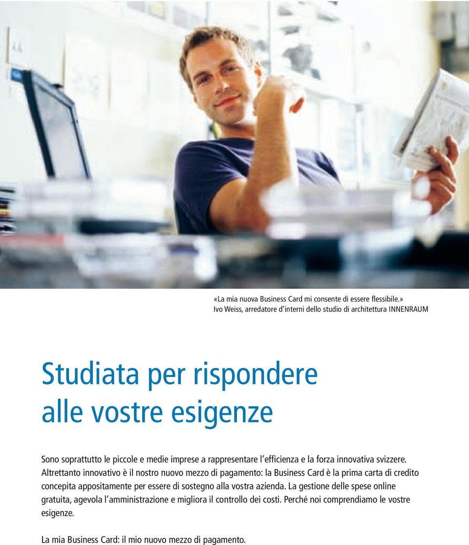 rappresentare l efficienza e la forza innovativa svizzere.