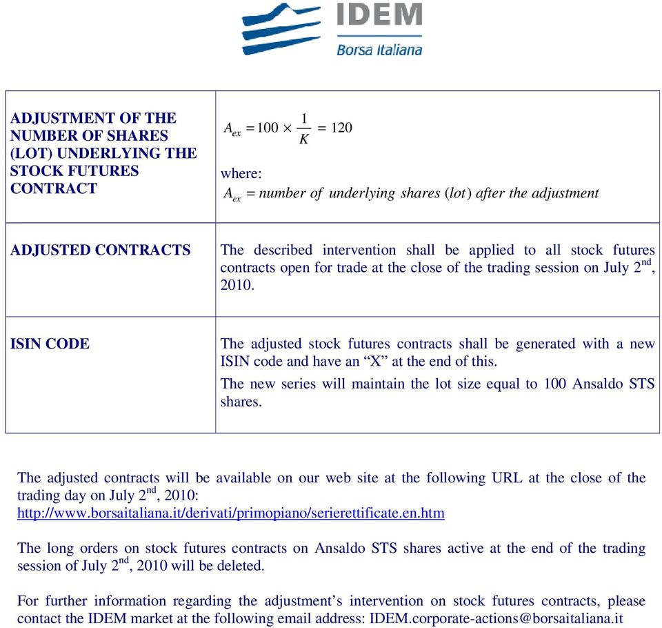 ISIN CODE The adjusted stock futures contracts shall be generated with a new ISIN code and have an X at the end of this. The new series will maintain the lot size equal to 100 Ansaldo STS shares.