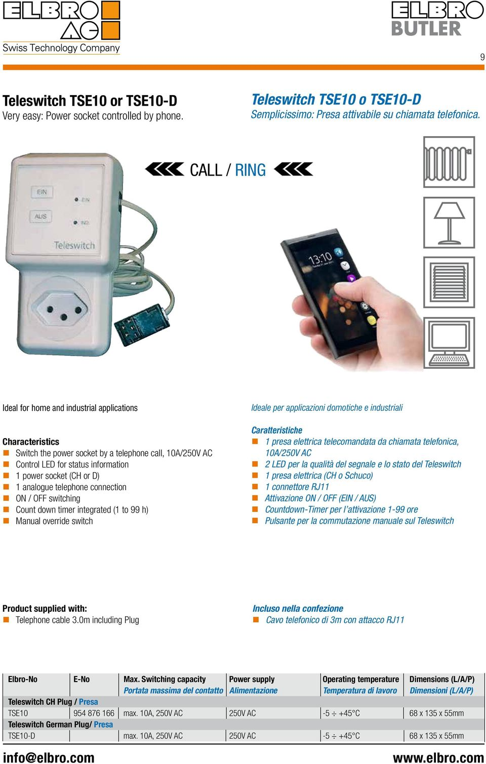 connection ON / OFF switching Count down timer integrated (1 to 99 h) Manual override switch Ideale per applicazioni domotiche e industriali 1 presa elettrica telecomandata da chiamata telefonica,