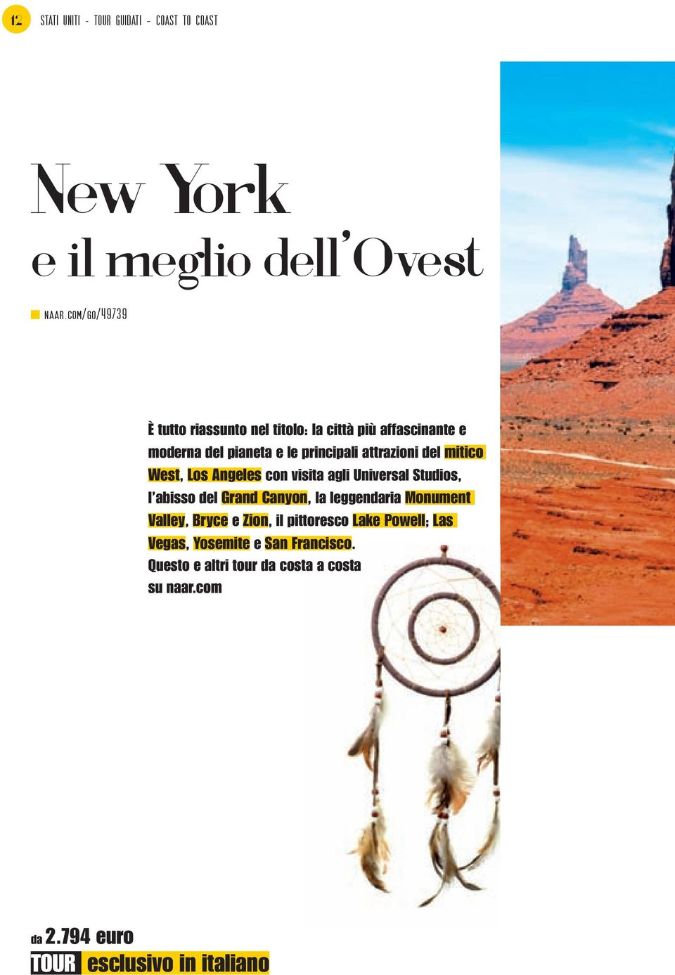 mitico West, Los Angeles con visita agli Universal Studios, l abisso del Grand Canyon, la leggendaria Monument Valley,