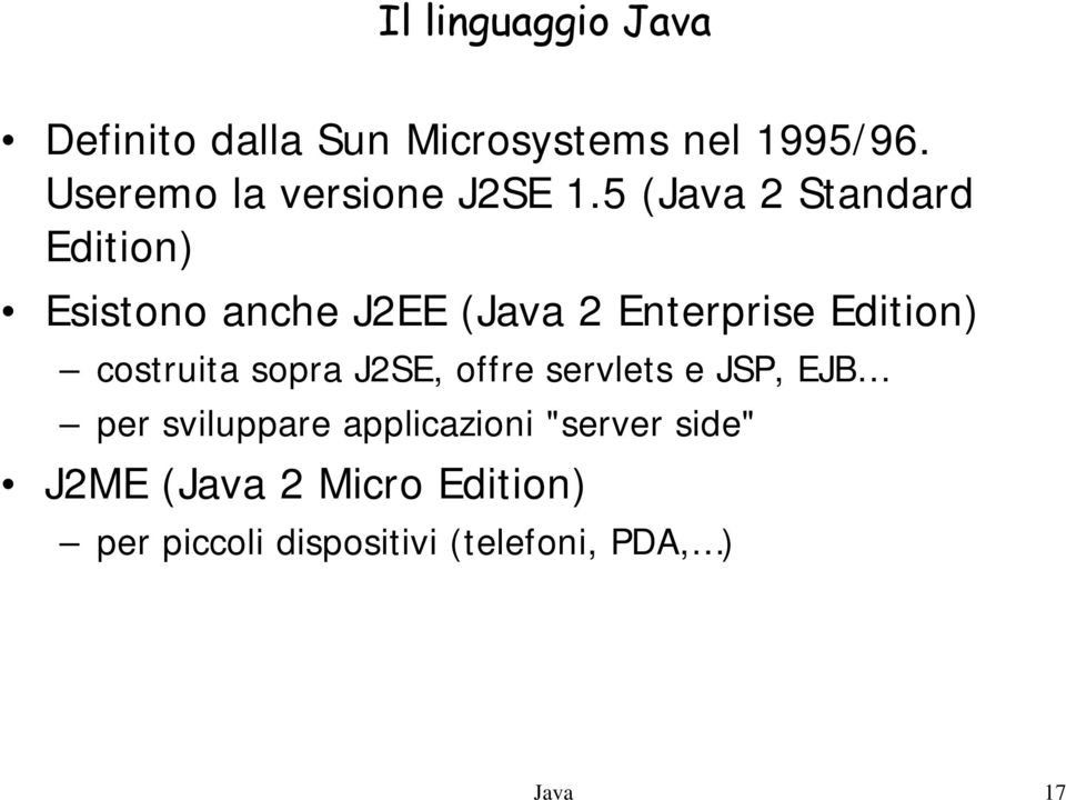5 (Java 2 Standard Edition) Esistono anche J2EE (Java 2 Enterprise Edition)