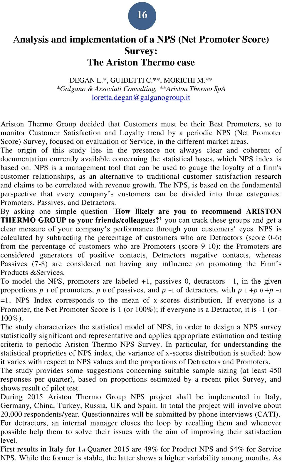 it Ariston Thermo Group decided that Customers must be their Best Promoters, so to monitor Customer Satisfaction and Loyalty trend by a periodic NPS (Net Promoter Score) Survey, focused on evaluation