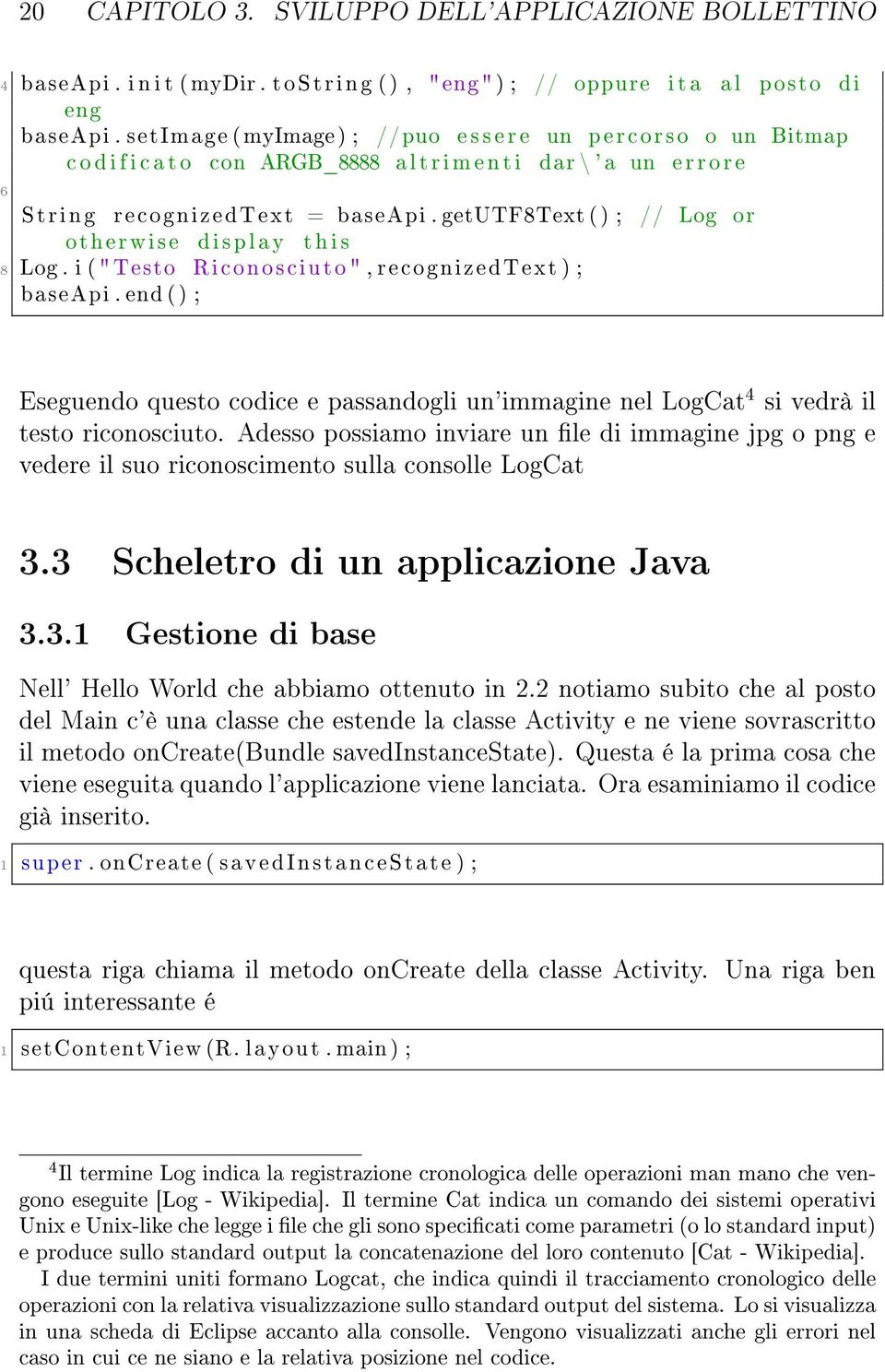 "getutf8text () ; otherwise display t h i s 8 Log. i ( "" Testo Riconosciuto "", recognizedtext ) ; baseapi."