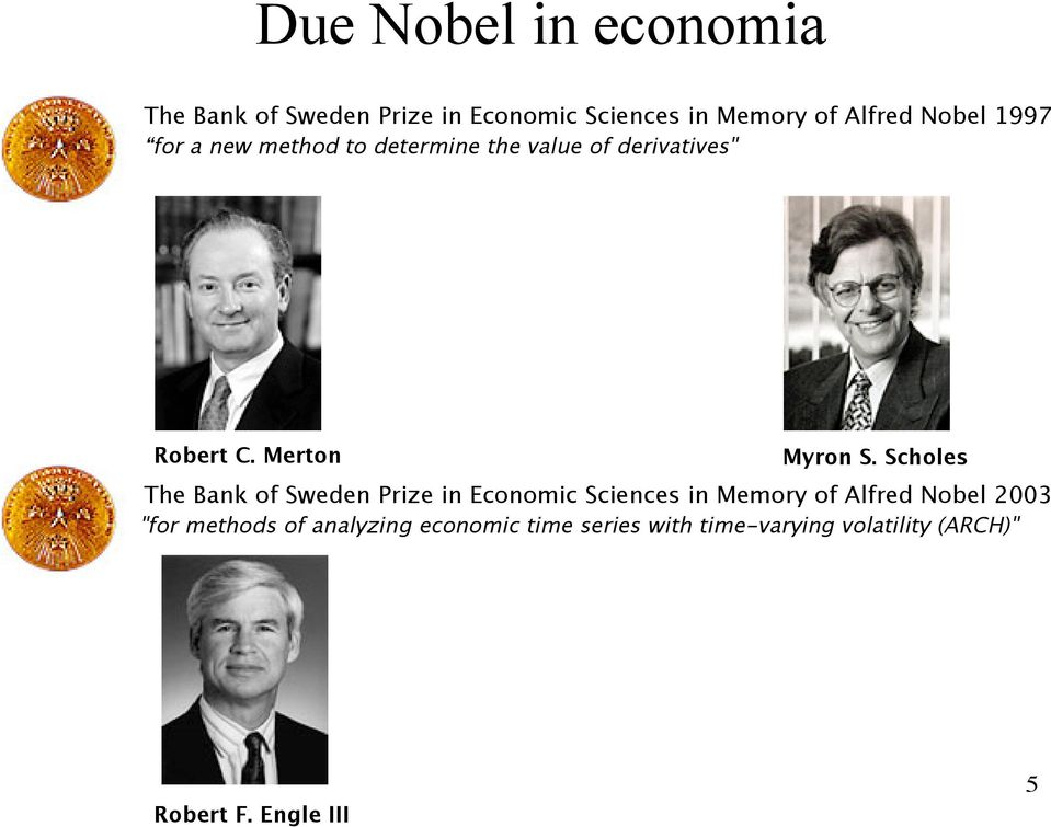 "Scholes The Bank of Sweden Prize in Economic Sciences in Memory of Alfred Nobel 2003 ""for"