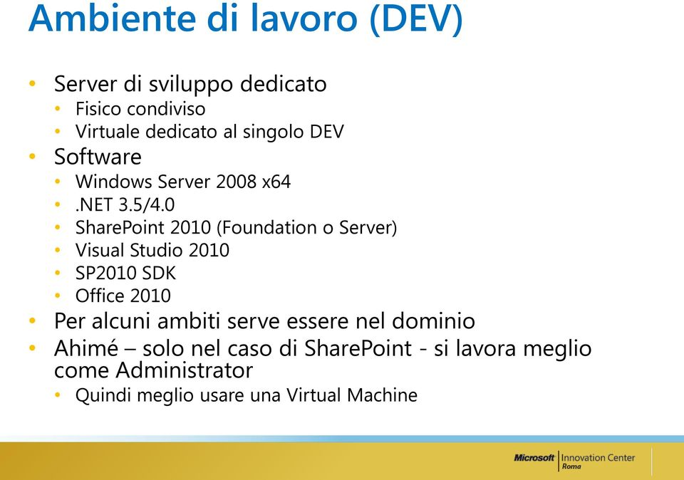 0 SharePoint 2010 (Foundation o Server) Visual Studio 2010 SP2010 SDK Office 2010 Per alcuni