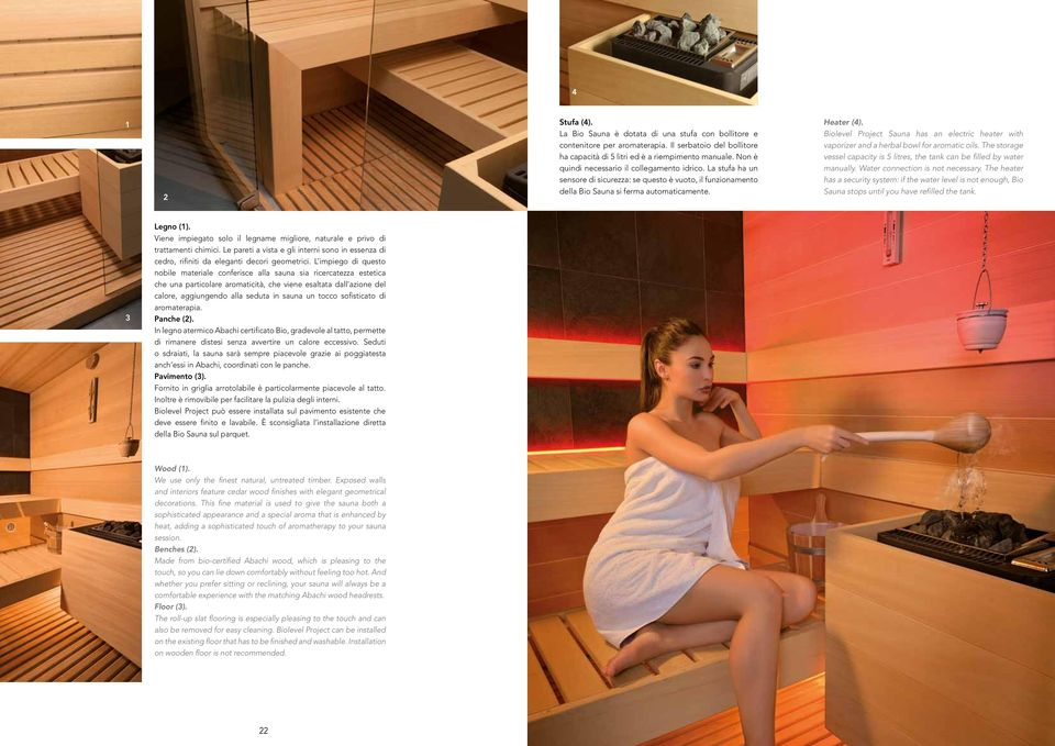 Biolevel Project Sauna has an electric heater with vaporizer and a herbal bowl for aromatic oils. The storage vessel capacity is 5 litres, the tank can be filled by water manually.
