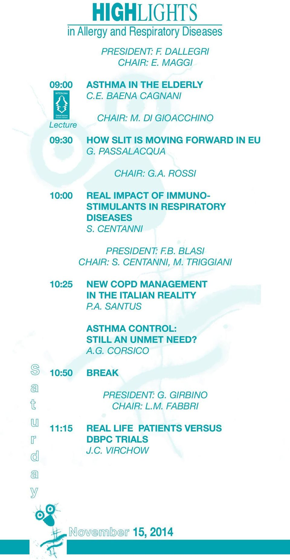 CENTANNI PRESIDENT: F.B. BLASI CHAIR: S. CENTANNI, M. TRIGGIANI 10:25 NEW COPD MANAGEMENT IN THE ITALIAN REALITY P.A. SANTUS S t u 10:50 BREAK ASTHMA CONTROL: STILL AN UNMET NEED?