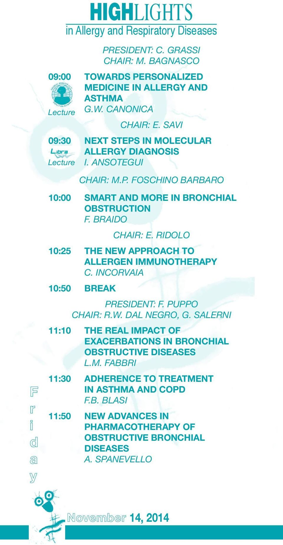 RIDOLO 10:25 THE NEW APPROACH TO ALLERGEN IMMUNOTHERAPY C. INCORVAIA 10:50 BREAK PRESIDENT: F. PUPPO CHAIR: R.W. DAL NEGRO, G.