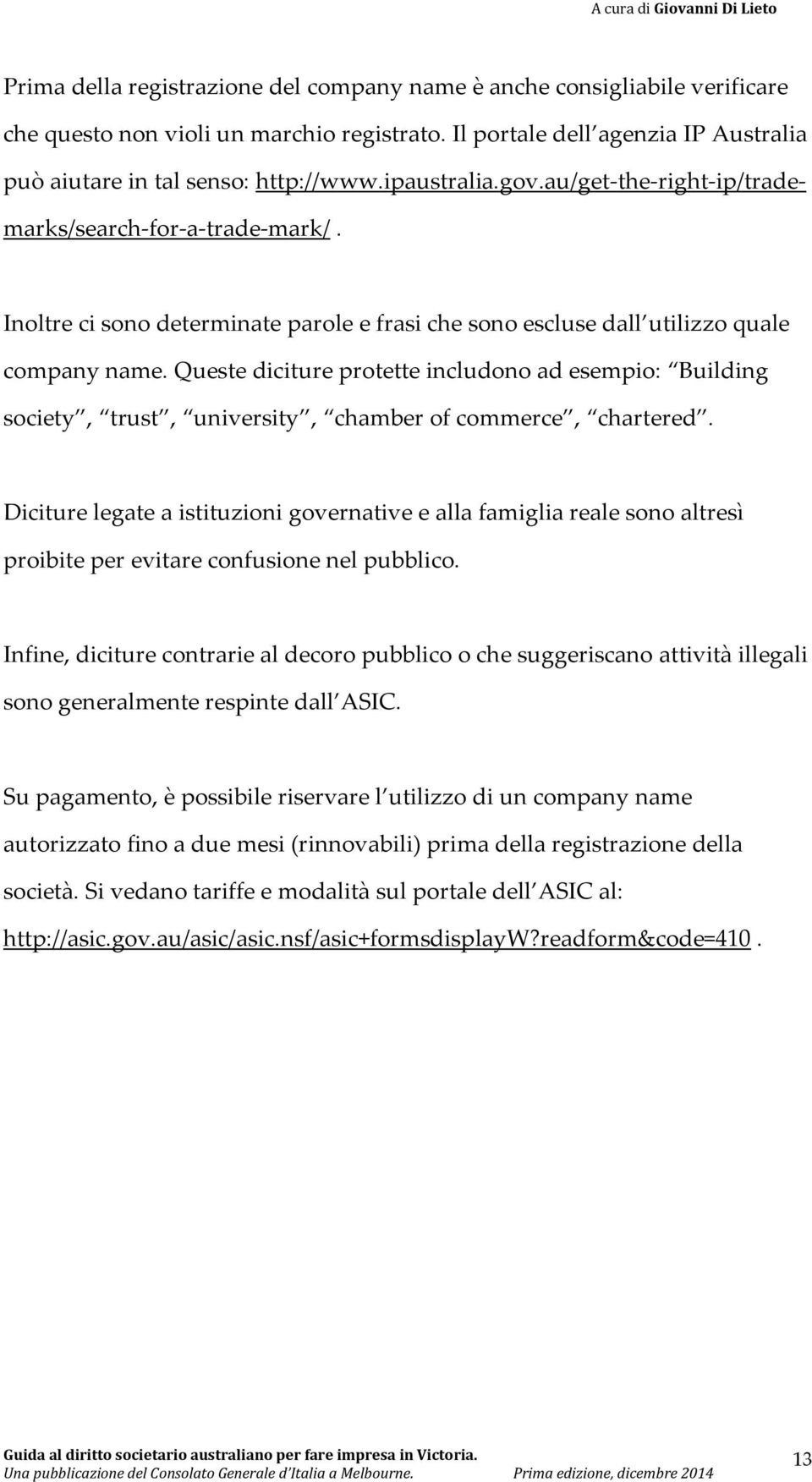 Queste diciture protette includono ad esempio: Building society, trust, university, chamber of commerce, chartered.
