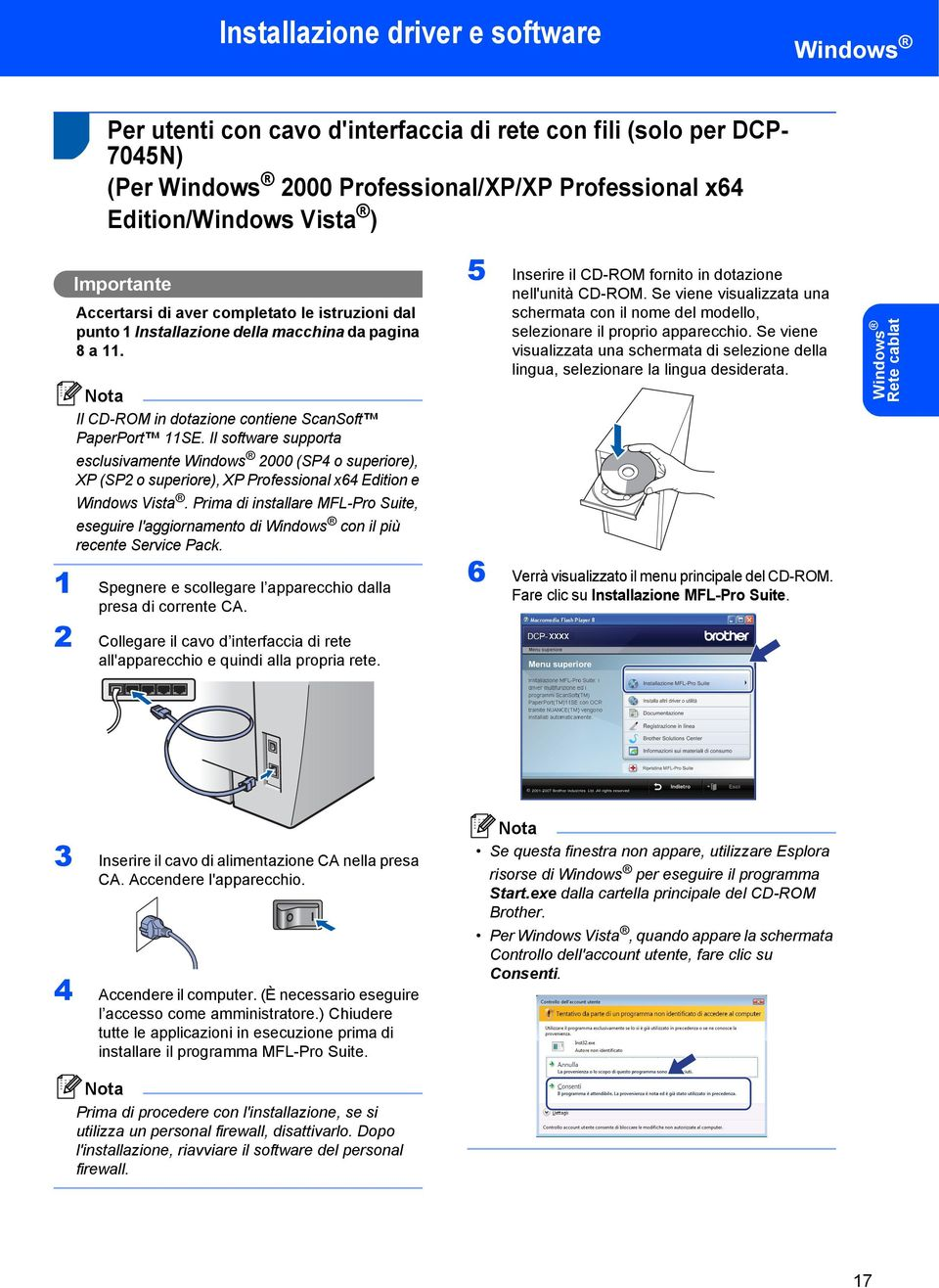Il software supporta esclusivamente Windows 2000 (SP4 o superiore), XP (SP2 o superiore), XP Professional x64 Edition e Windows Vista.