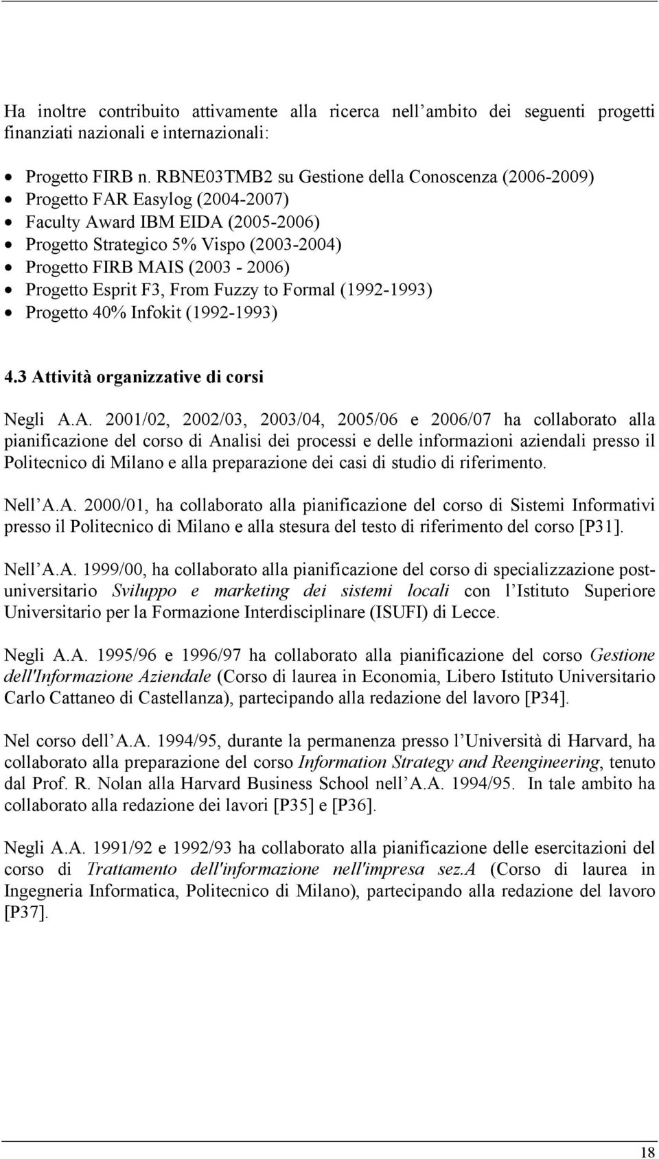 Progetto Esprit F3, From Fuzzy to Formal (1992-1993) Progetto 40% Infokit (1992-1993) 4.3 At