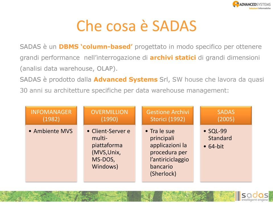 SADAS è prodotto dalla Advanced Systems Srl, SW house che lavora da quasi 30 anni su architetture specifiche per data warehouse management: INFOMANAGER