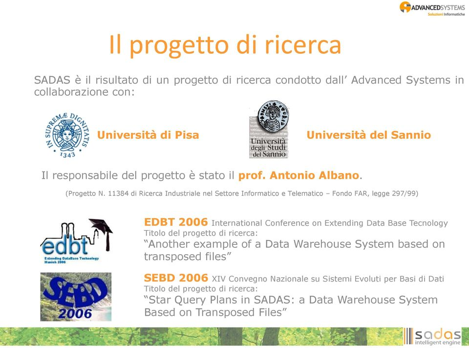 11384 di Ricerca Industriale nel Settore Informatico e Telematico Fondo FAR, legge 297/99) EDBT 2006 International Conference on Extending Data Base Tecnology Titolo del