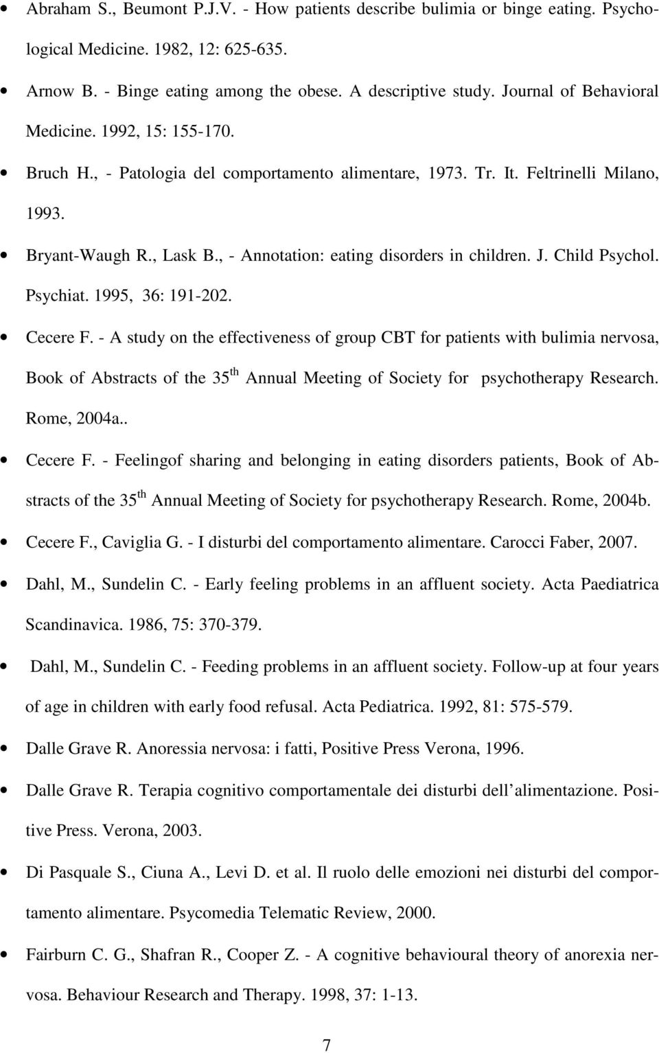 , - Annotation: eating disorders in children. J. Child Psychol. Psychiat. 1995, 36: 191-202. Cecere F.