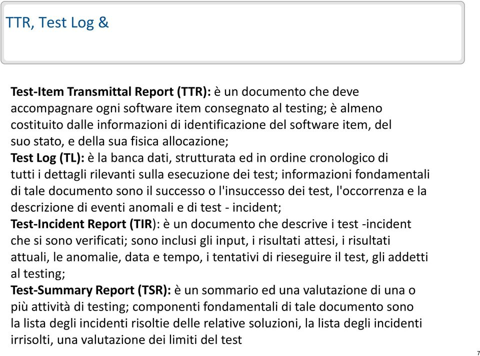 informazioni fondamentali di tale documento sono il successo o l'insuccesso dei test, l'occorrenza e la descrizione di eventi anomali e di test - incident; Test-Incident Report (TIR): è un documento
