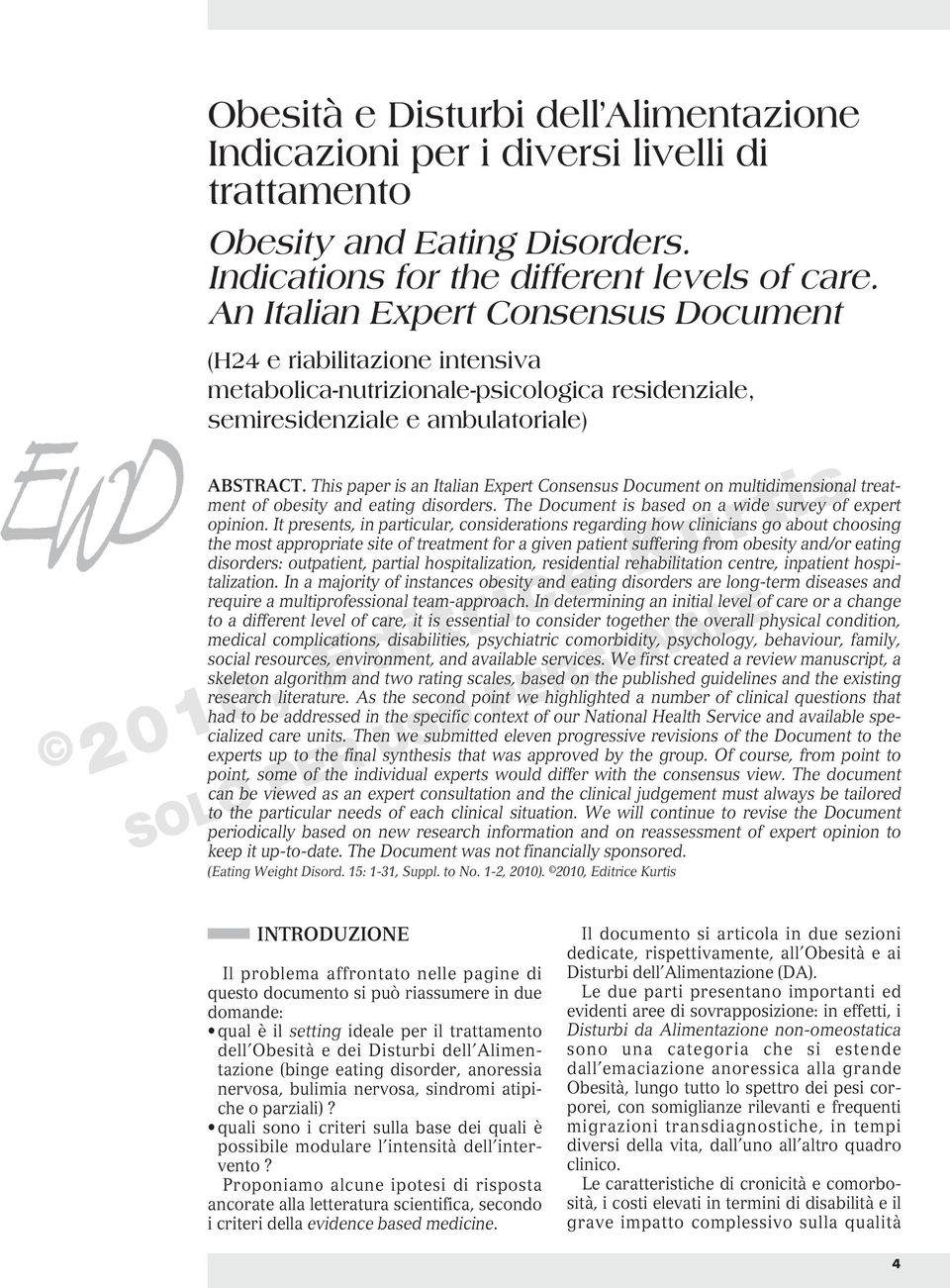 This paper is an Italian Expert Consensus Document on multidimensional treatment of obesity and eating disorders. The Document is based on a wide survey of expert opinion.