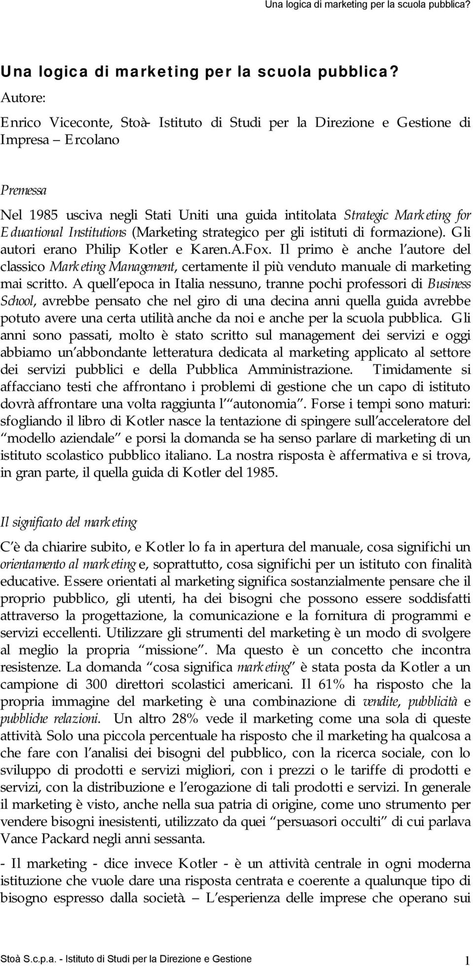 Institutions (Marketing strategico per gli istituti di formazione). Gli autori erano Philip Kotler e Karen.A.Fox.
