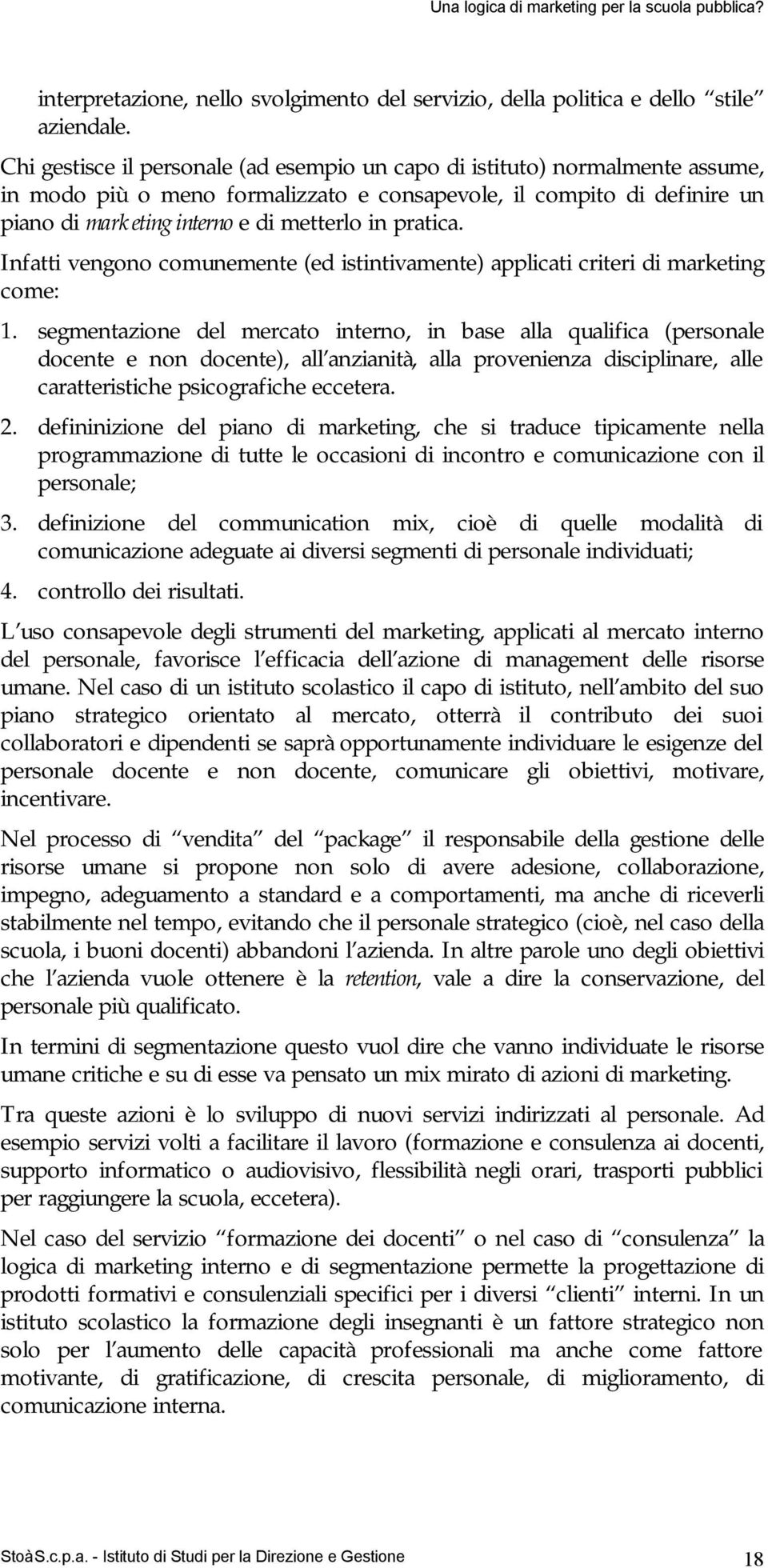 pratica. Infatti vengono comunemente (ed istintivamente) applicati criteri di marketing come: 1.