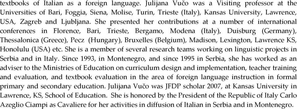She presented her contributions at a number of international conferences in Florence, Bari, Trieste, Bergamo, Modena (Italy), Duisburg (Germany), Thessalonica (Greece), Pecz (Hungary), Bruxelles
