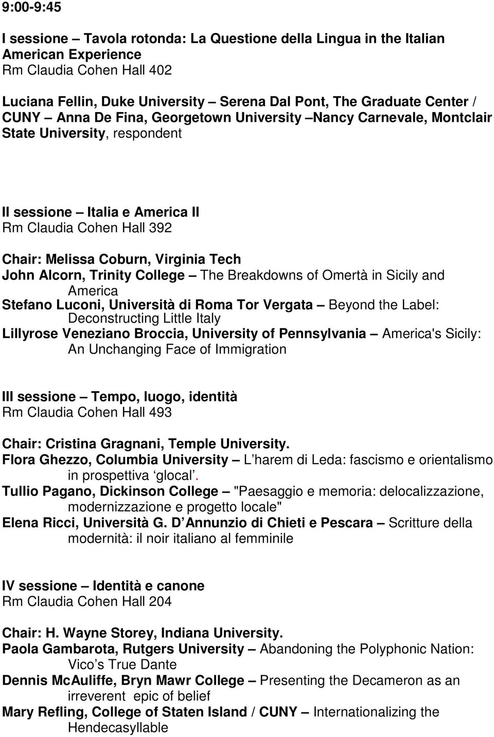 Trinity College The Breakdowns of Omertà in Sicily and America Stefano Luconi, Università di Roma Tor Vergata Beyond the Label: Deconstructing Little Italy Lillyrose Veneziano Broccia, University of