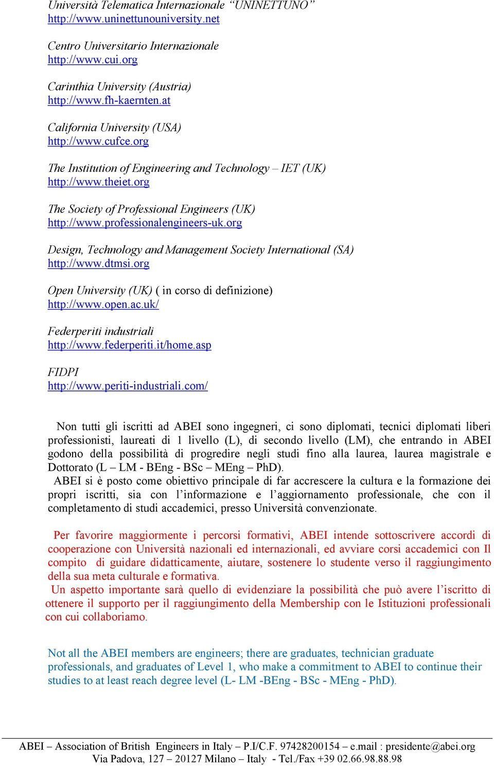 professionalengineers-uk.org Design, Technology and Management Society International (SA) http://www.dtmsi.org Open University (UK) ( in corso di definizione) http://www.open.ac.