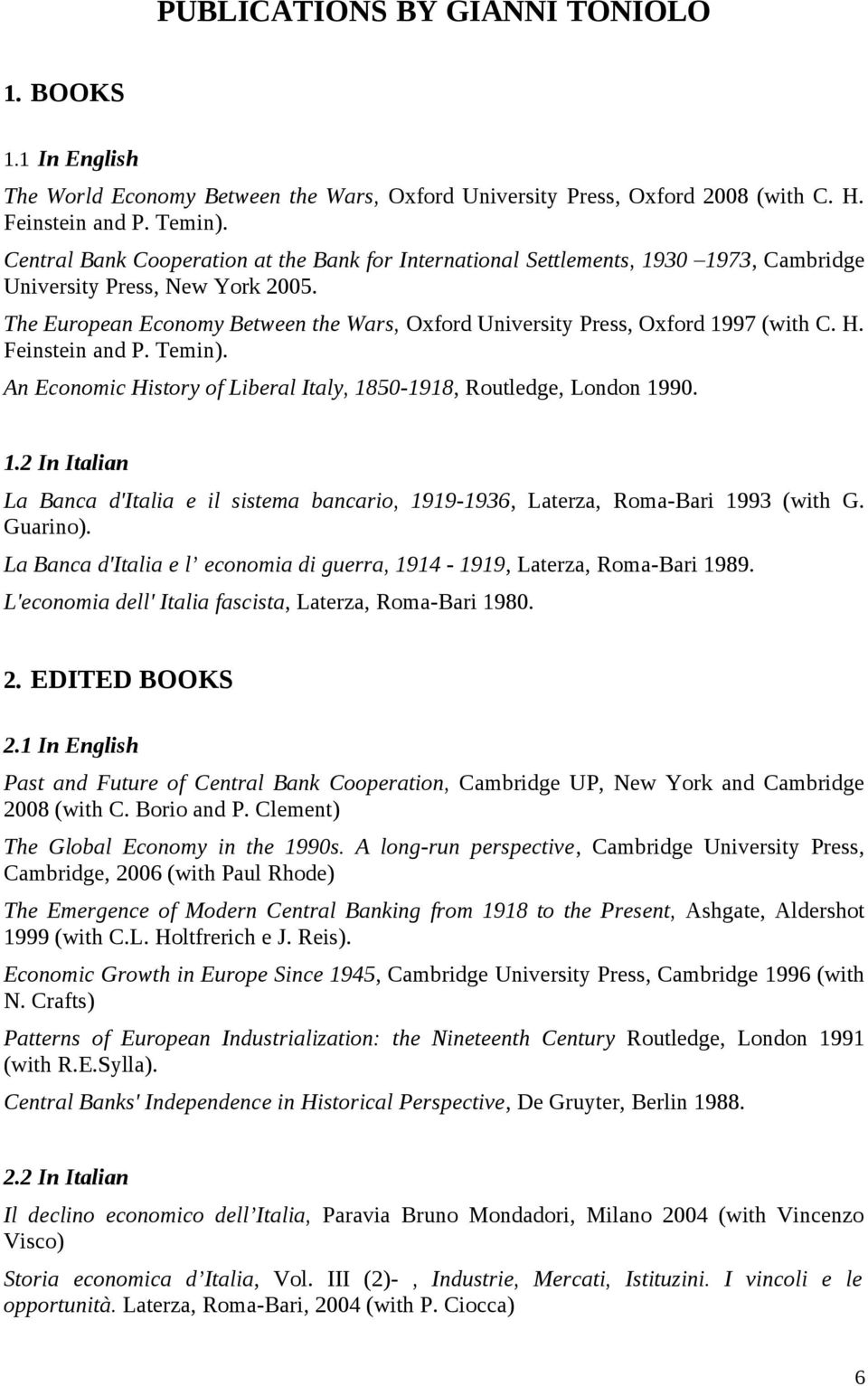 The European Economy Between the Wars, Oxford University Press, Oxford 1997 (with C. H. Feinstein and P. Temin). An Economic History of Liberal Italy, 1850-1918, Routledge, London 1990. 1.2 In Italian La Banca d'italia e il sistema bancario, 1919-1936, Laterza, Roma-Bari 1993 (with G.