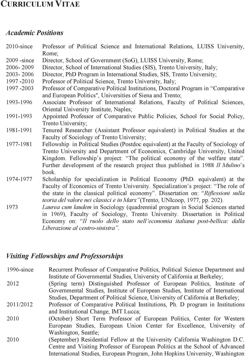 "Political Science, Trento University, Italy; 1997-2003 Professor of Comparative Political Institutions, Doctoral Program in Comparative and European Politics"", Universities of Siena and Trento;"