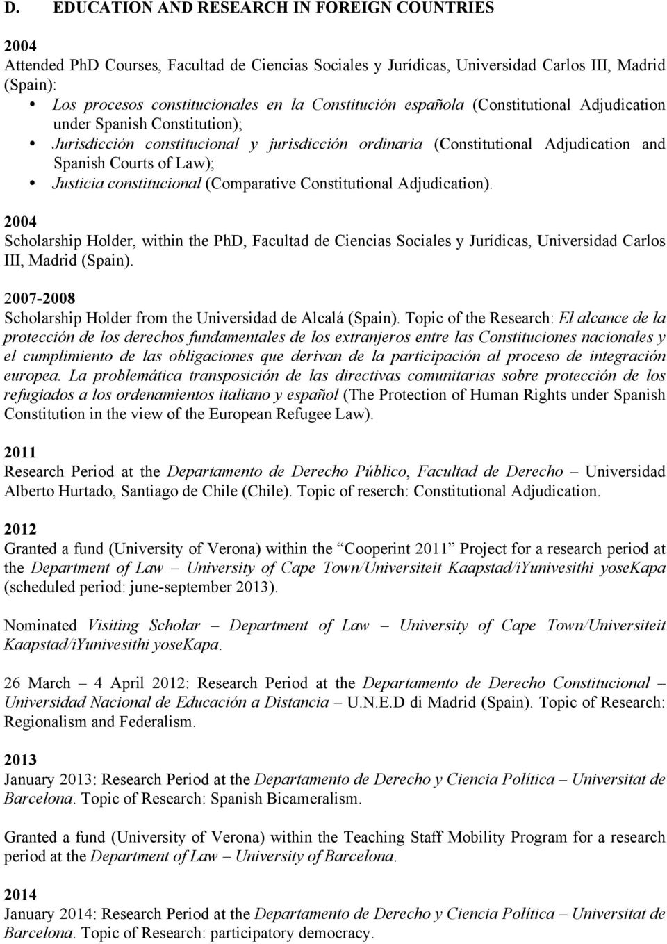 constitucional (Comparative Constitutional Adjudication). 2004 Scholarship Holder, within the PhD, Facultad de Ciencias Sociales y Jurídicas, Universidad Carlos III, Madrid (Spain).