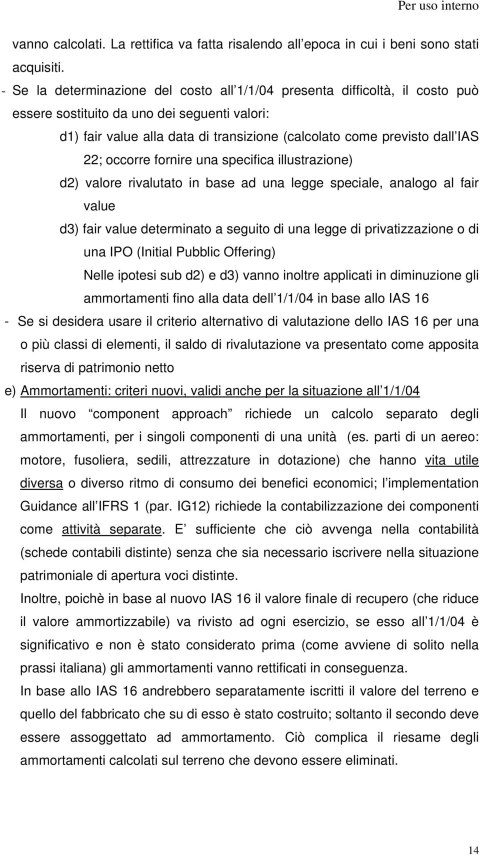22; occorre fornire una specifica illustrazione) d2) valore rivalutato in base ad una legge speciale, analogo al fair value d3) fair value determinato a seguito di una legge di privatizzazione o di