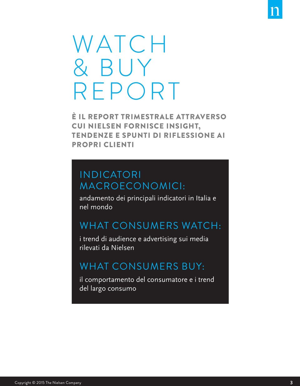 nel mondo WHAT CONSUMERS WATCH: i trend di audience e advertising sui media rilevati da Nielsen WHAT