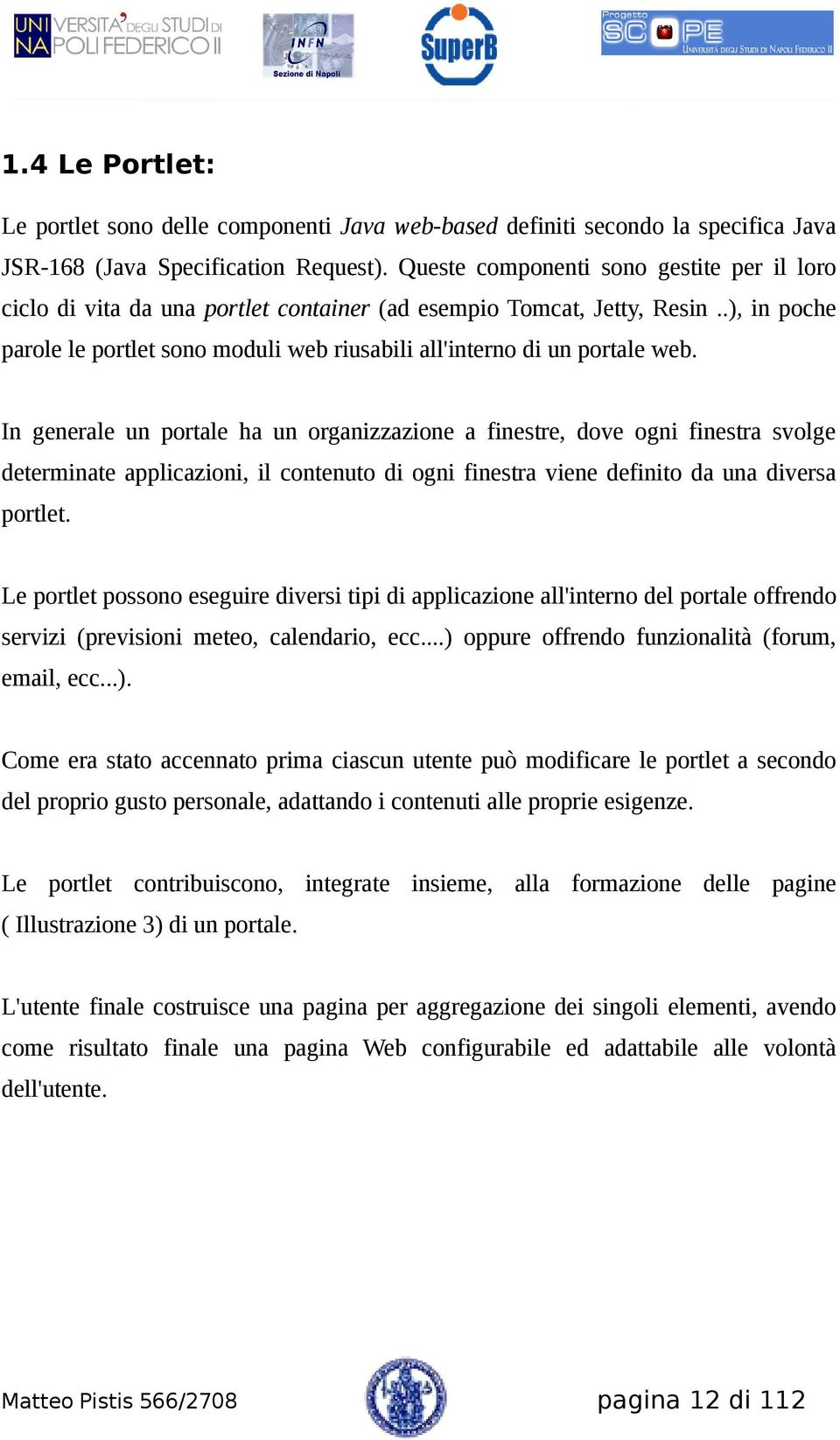 .), in poche parole le portlet sono moduli web riusabili all'interno di un portale web.