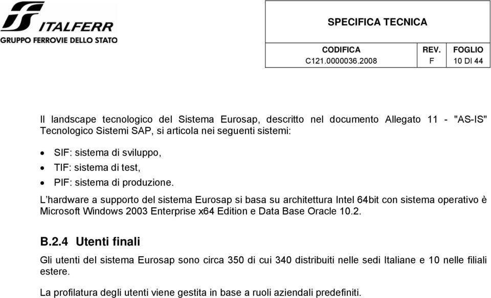 L hardware a supporto del sistema Eurosap si basa su architettura Intel 64bit con sistema operativo è Microsoft Windows 2003 Enterprise x64 Edition e Data