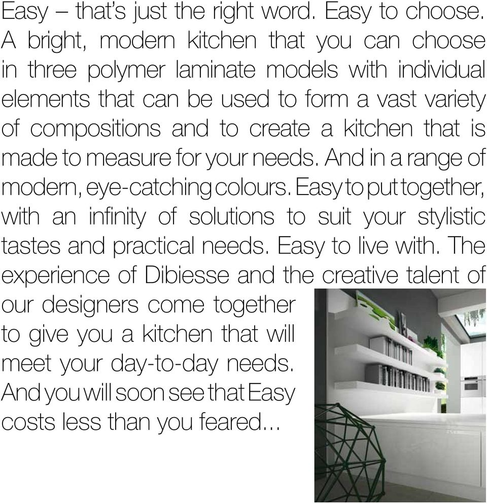 and to create a kitchen that is made to measure for your needs. And in a range of modern, eye-catching colours.