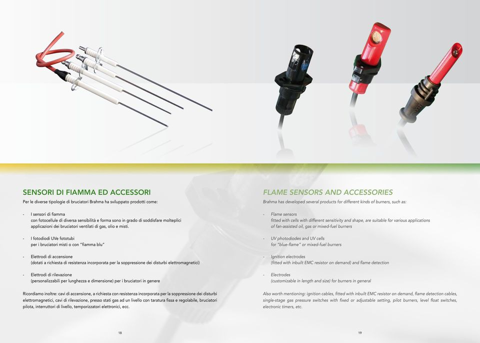 Flame sensors fitted with cells with different sensitivity and shape, are suitable for various applications of fanassisted oil, gas or mixedfuel burners I fotodiodi UVe fototubi per i bruciatori