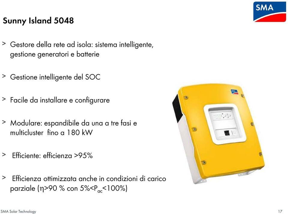 espandibile da una a tre fasi e multicluster fino a 180 kw Efficiente: efficienza >95%