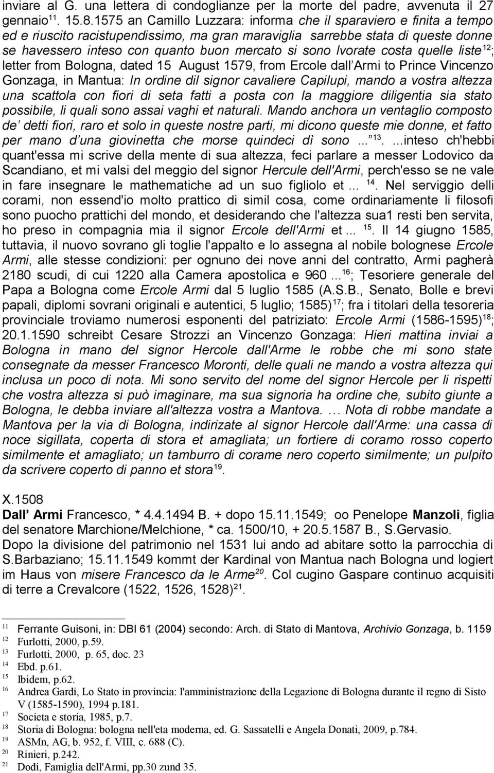 sono lvorate costa quelle liste 12 ; letter from Bologna, dated 15 August 1579, from Ercole dall Armi to Prince Vincenzo Gonzaga, in Mantua: In ordine dil signor cavaliere Capilupi, mando a vostra