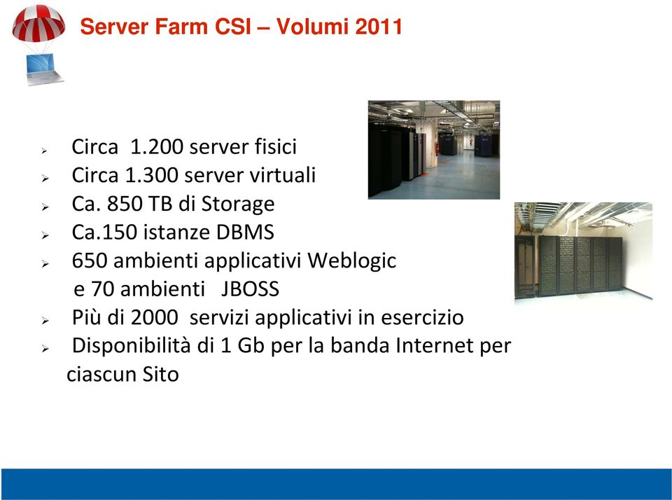150 istanze DBMS 650 ambienti applicativi Weblogic e 70 ambienti JBOSS