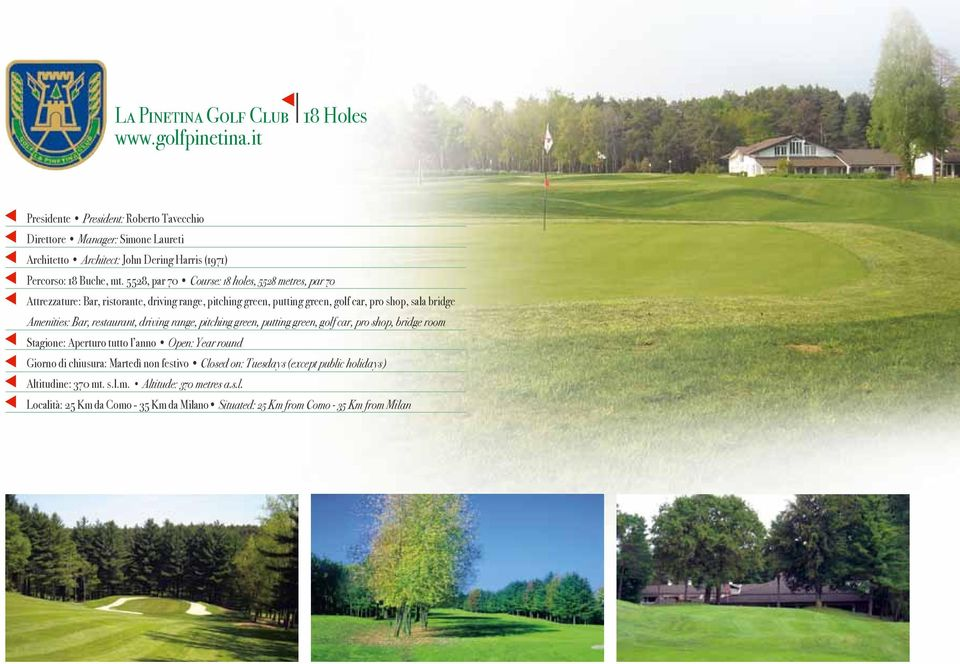 5528, par 70 Course: 18 holes, 5528 metres, par 70 Attrezzature: Bar, ristorante, driving range, pitching green, putting green, golf car, pro shop, sala bridge Amenities: Bar,