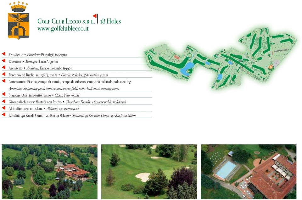 5683, par 71 Course: 18 holes, 5683 metres, par 71 Attrezzature: Piscina, campo da tennis, campo da calcetto, campo da pallavolo, sala meeting Amenities: Swimming pool,