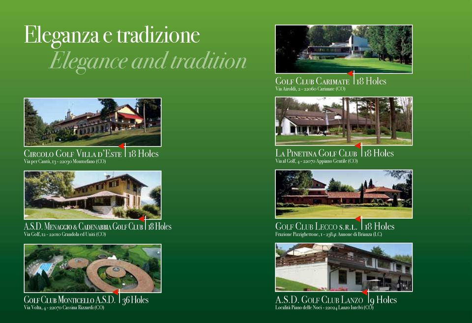 Menaggio & Cadenabbia Golf Club 18 Holes Via Golf, 12-22010 Grandola ed Uniti (CO) Golf Club Lecco s.r.l. 18 Holes Frazione Pizzighettone, 1-23841 Annone di Brianza (LC) Golf Club Monticello A.