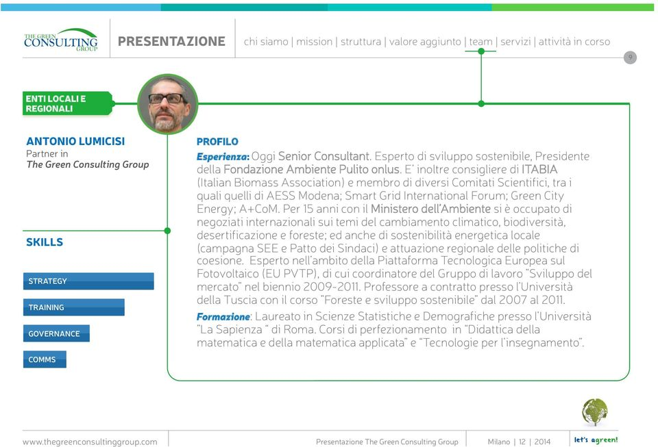 E inoltre consigliere di ITABIA (Italian Biomass Association) e membro di diversi Comitati Scientifici, tra i quali quelli di AESS Modena; Smart Grid International Forum; Green City Energy; A+CoM.