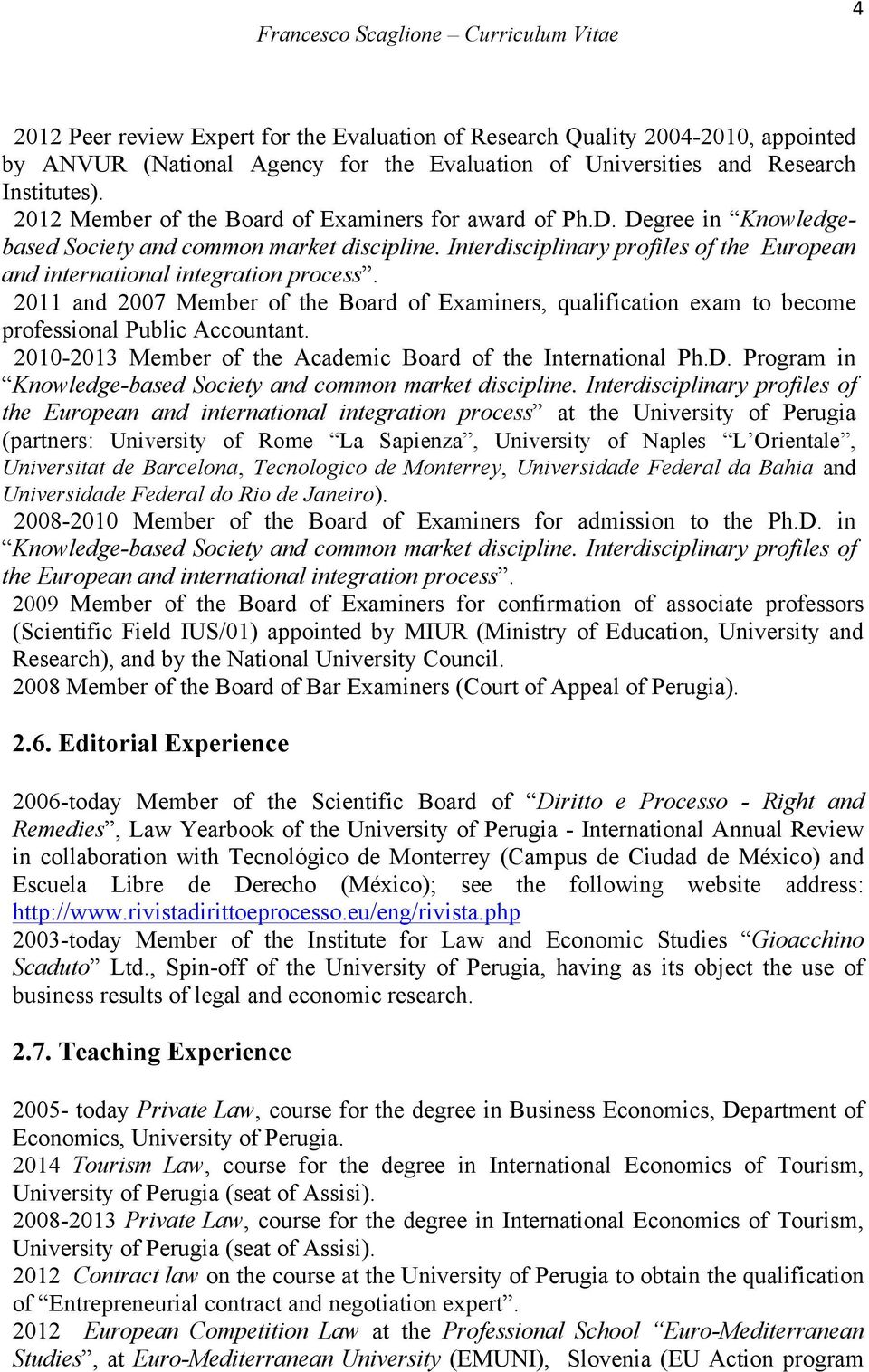 Interdisciplinary profiles of the European and international integration process. 2011 and 2007 Member of the Board of Examiners, qualification exam to become professional Public Accountant.